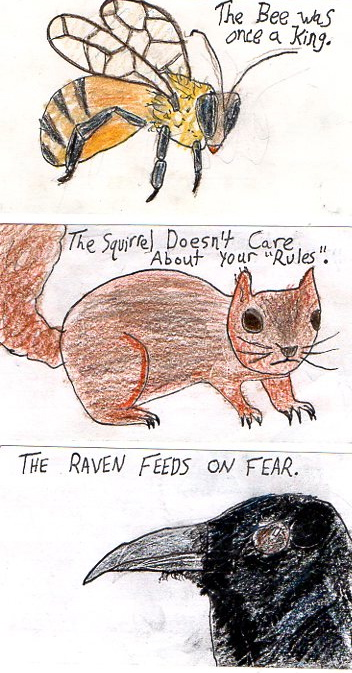 THe Bee was a King, The Squirrel doesn't care, and the Raven eats fear